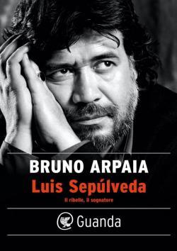 bruno_arpaia_luis_sepulveda-_il_ribelle_il_sognatore_-__0